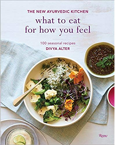 What to Eat for How You Feel: The New Ayurvedic Kitchen - 100 Seasonal Recipes Hardcover – April 4, 2017