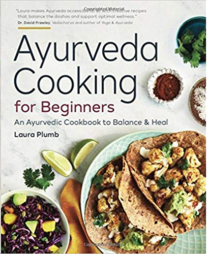 Ayurveda Cooking for Beginners: An Ayurvedic Cookbook to Balance and Heal Paperback – February 20, 2018