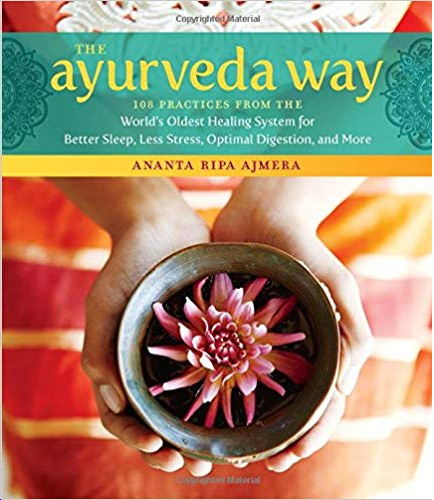 The Ayurveda Way: 108 Practices from the World's Oldest Healing System for Better Sleep, Less Stress, Optimal Digestion, and More Hardcover – April 18, 2017